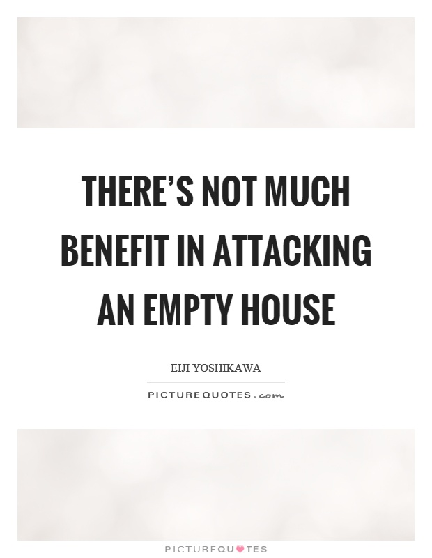 There's not much benefit in attacking an empty house Picture Quote #1