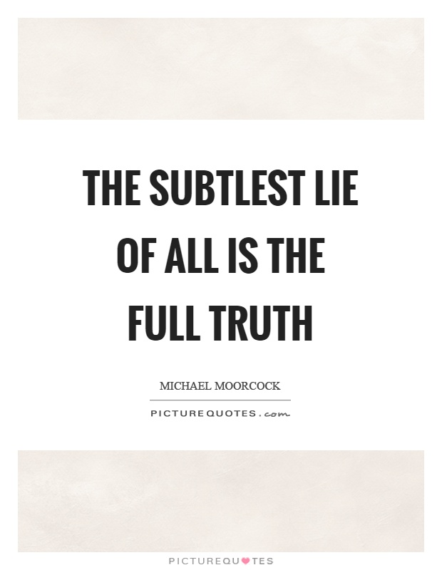 The subtlest lie of all is the full truth Picture Quote #1