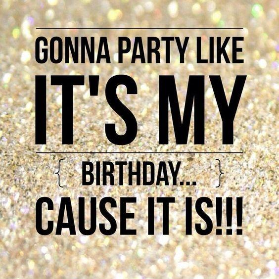 Gonna party like it's my birthday... cause it is!!! Picture Quote #1