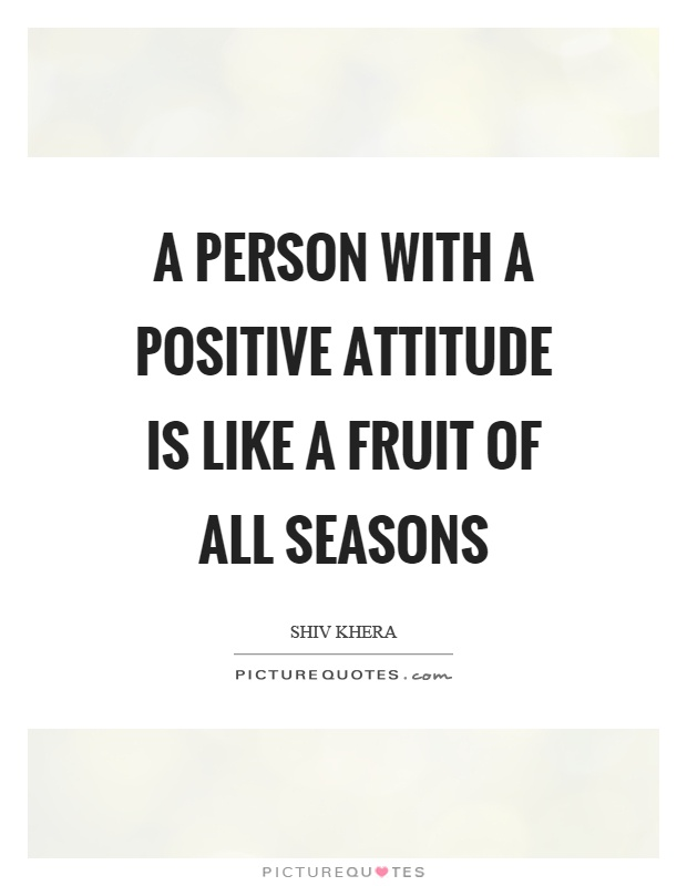 A person with a positive attitude is like a fruit of all seasons Picture Quote #1