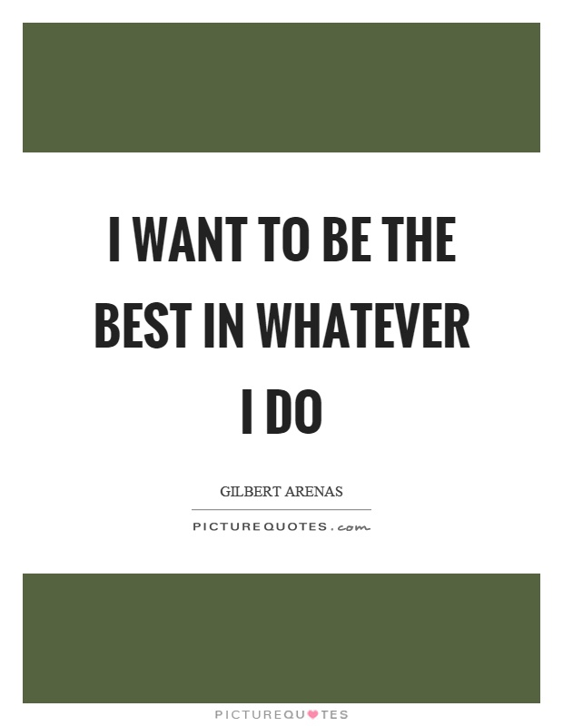 I want to be the best in whatever I do Picture Quote #1