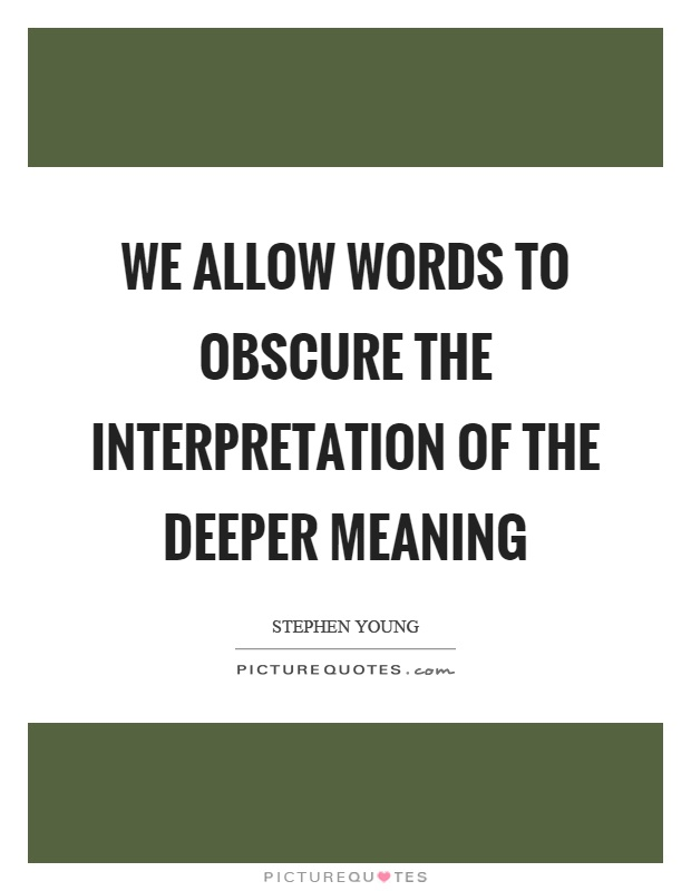 We allow words to obscure the interpretation of the deeper meaning Picture Quote #1