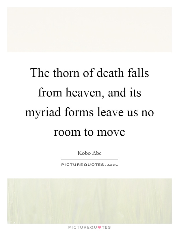 The thorn of death falls from heaven, and its myriad forms leave us no room to move Picture Quote #1
