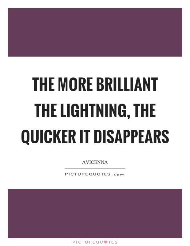 The more brilliant the lightning, the quicker it disappears Picture Quote #1