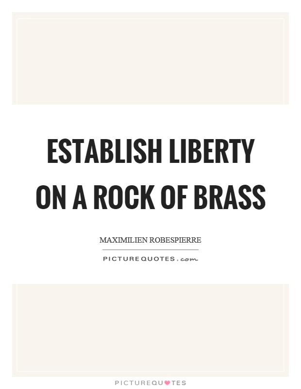 Establish liberty on a rock of brass Picture Quote #1