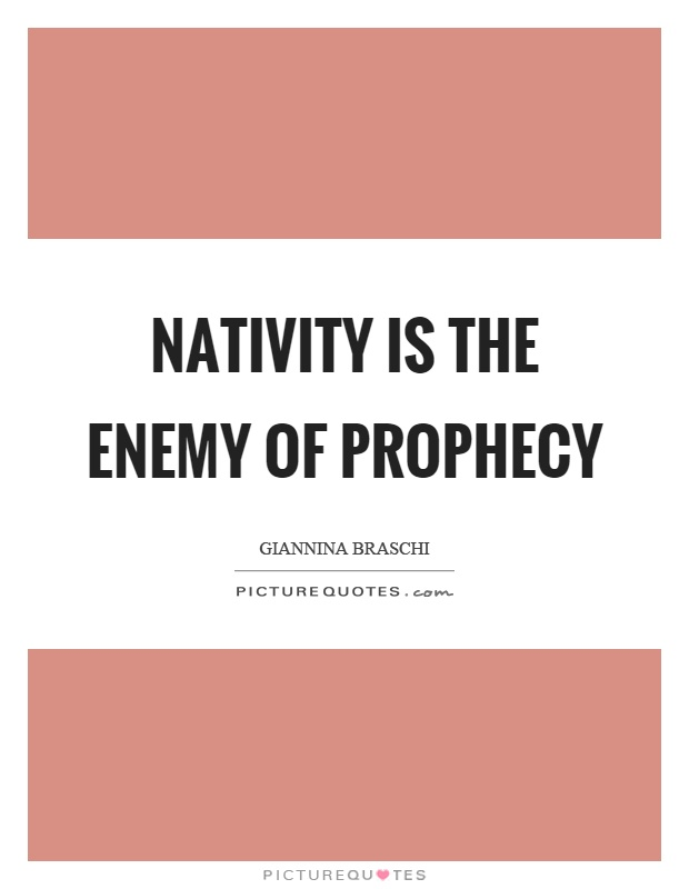 Nativity is the enemy of prophecy Picture Quote #1