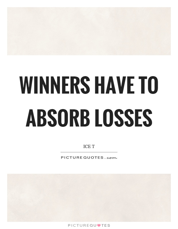 Winners have to absorb losses Picture Quote #1