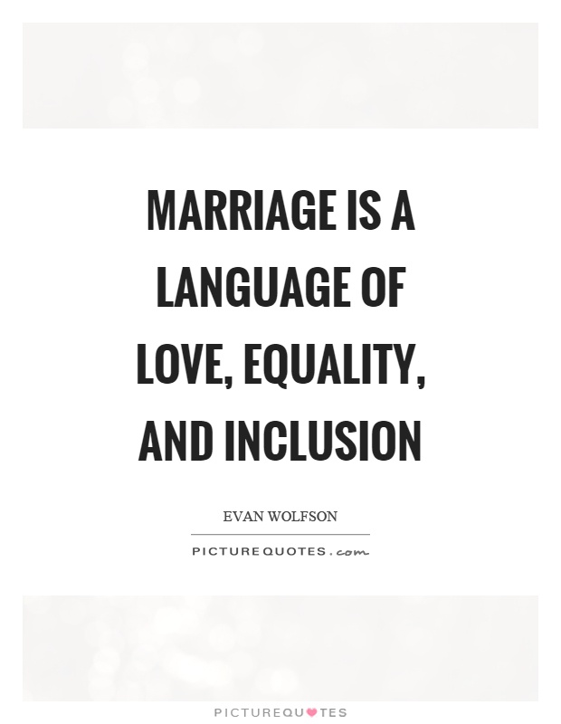 Marriage is a language of love, equality, and inclusion Picture Quote #1