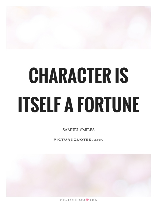 Character is itself a fortune Picture Quote #1