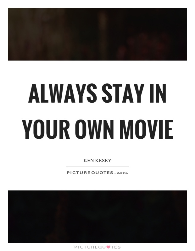 Always stay in your own movie Picture Quote #1
