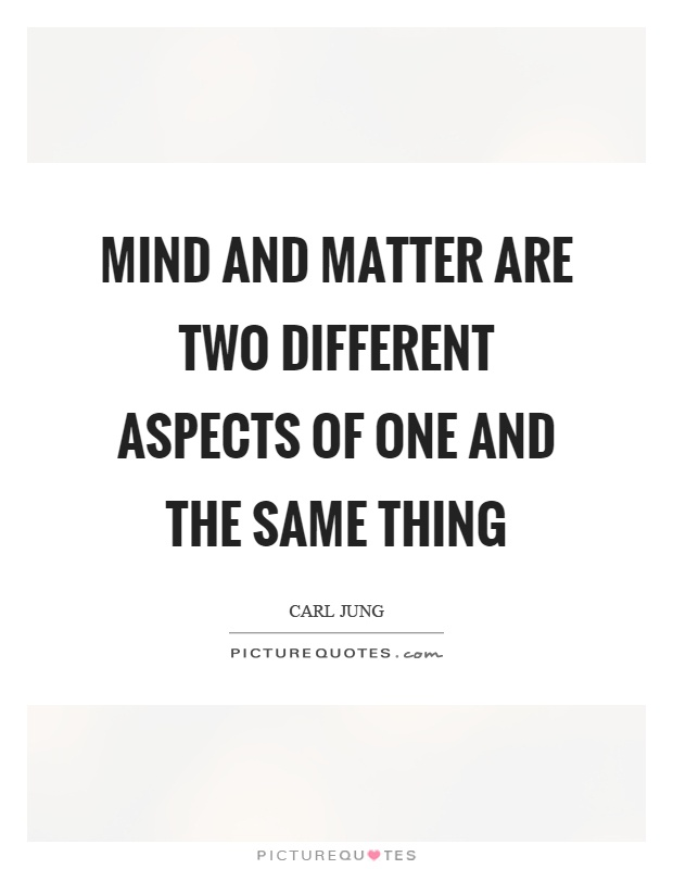 Mind and matter are two different aspects of one and the same thing Picture Quote #1