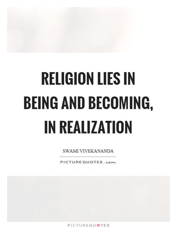 Religion lies in being and becoming, in realization Picture Quote #1