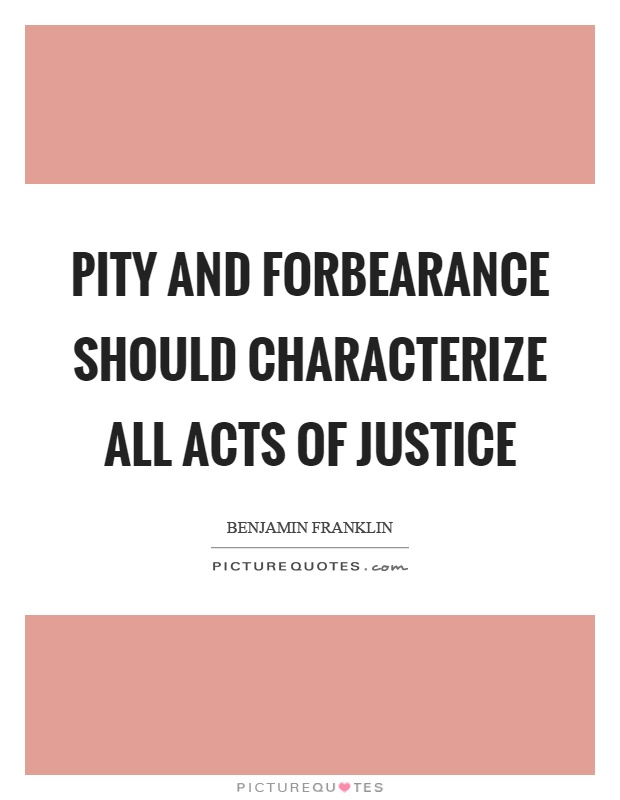 Pity and forbearance should characterize all acts of justice Picture Quote #1