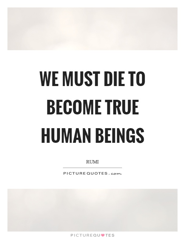 We must die to become true human beings Picture Quote #1