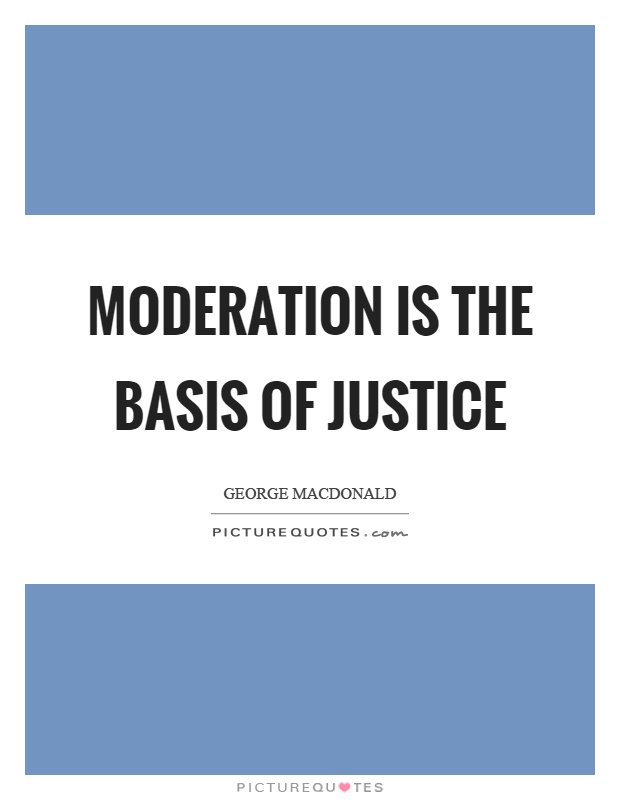 Moderation is the basis of justice Picture Quote #1