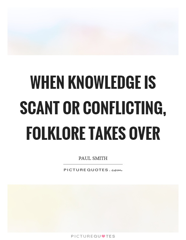 When knowledge is scant or conflicting, folklore takes over Picture Quote #1