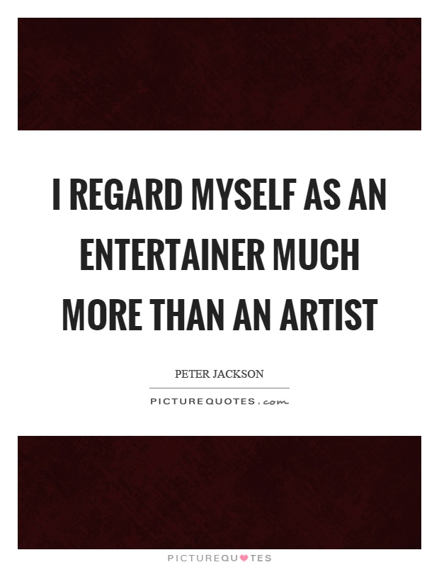 I regard myself as an entertainer much more than an artist Picture Quote #1