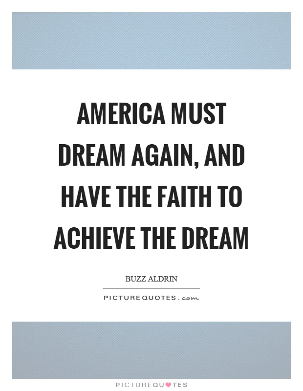 America must dream again, and have the faith to achieve the dream Picture Quote #1