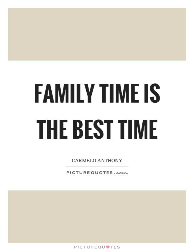 Family time is the best time Picture Quote #1