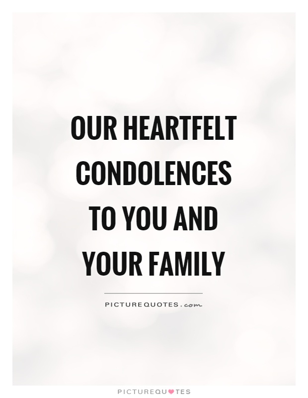 Our heartfelt condolences to you and your family Picture Quote #1
