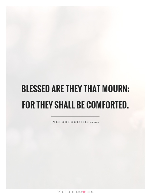 Blessed are they that mourn: for they shall be comforted Picture Quote #1