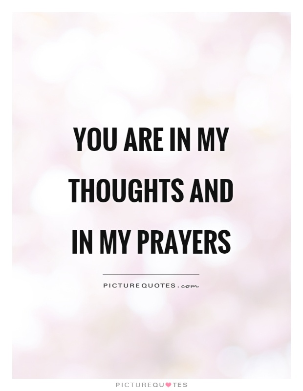 You are in my thoughts and in my prayers Picture Quote #1