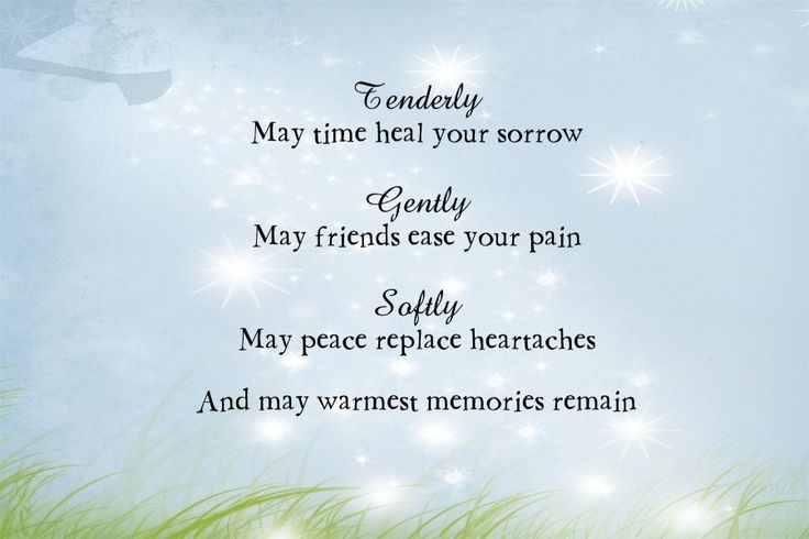 Tenderly may time heal your sorrow. Gently may friends ease your pain, Softly may peace replace heartaches. And may warmest memories remain Picture Quote #1