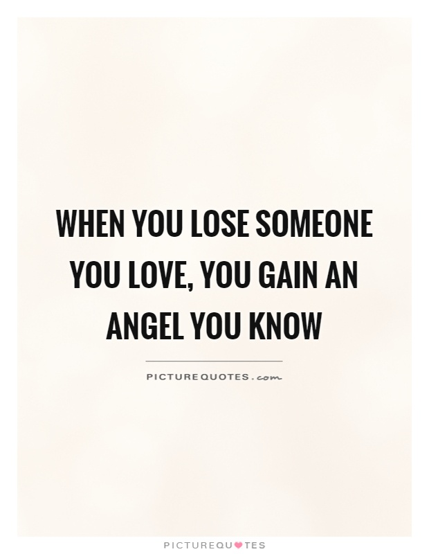 When you lose someone you love, you gain an angel you know Picture Quote #1