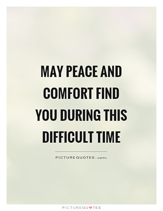 May peace and comfort find you during this difficult time Picture Quote #1