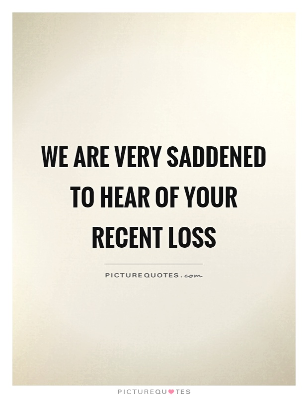 We are very saddened to hear of your recent loss Picture Quote #1