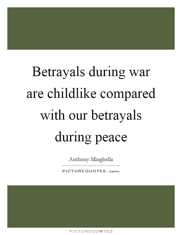 Betrayals during war are childlike compared with our betrayals during peace Picture Quote #1