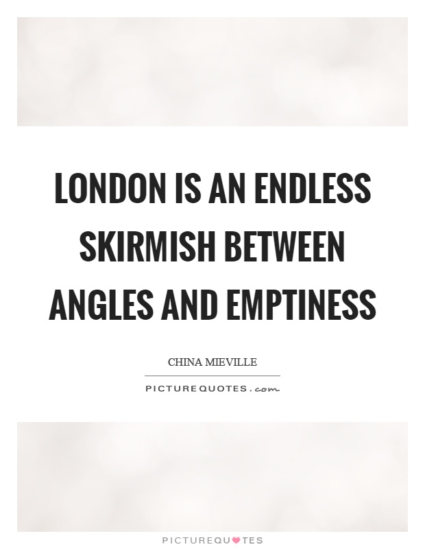 London is an endless skirmish between angles and emptiness Picture Quote #1