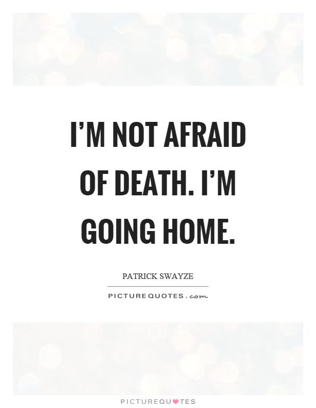 i m not afraid of death i m going home picture quotes