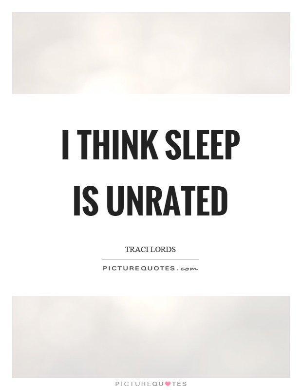 I think sleep is unrated Picture Quote #1