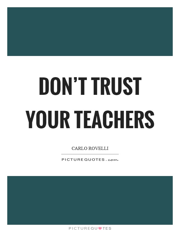Don't trust your teachers Picture Quote #1