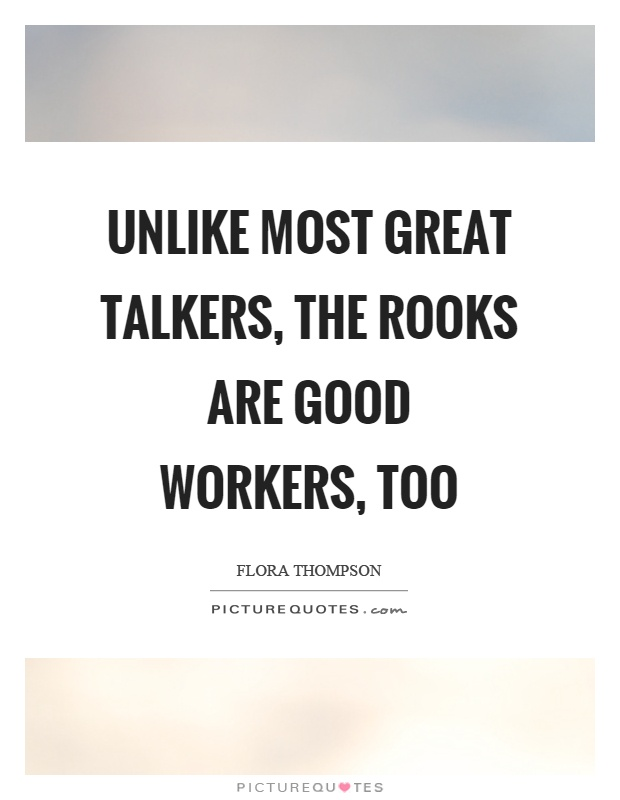 Unlike most great talkers, the rooks are good workers, too Picture Quote #1