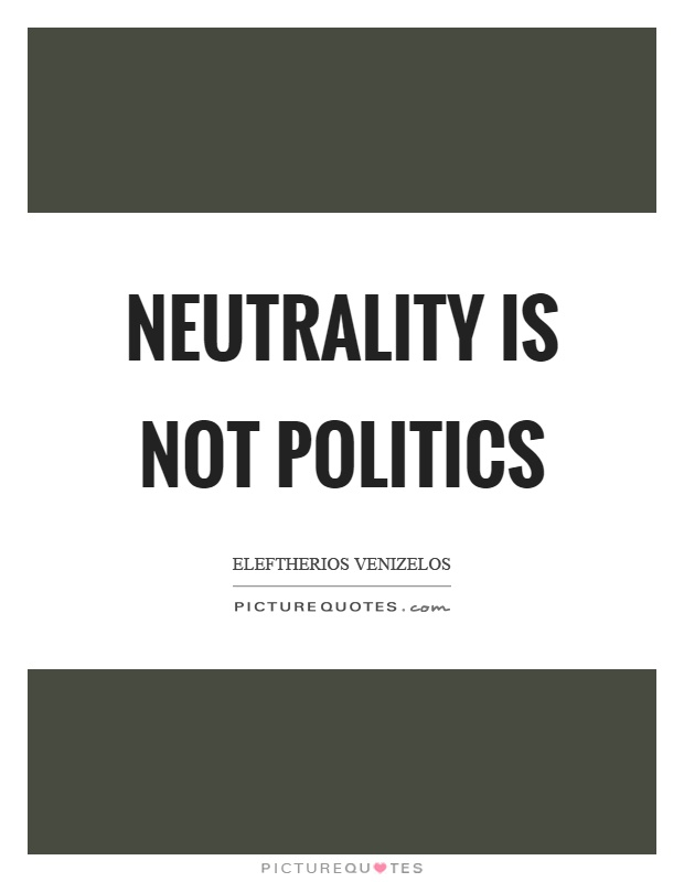 Neutrality is not politics Picture Quote #1