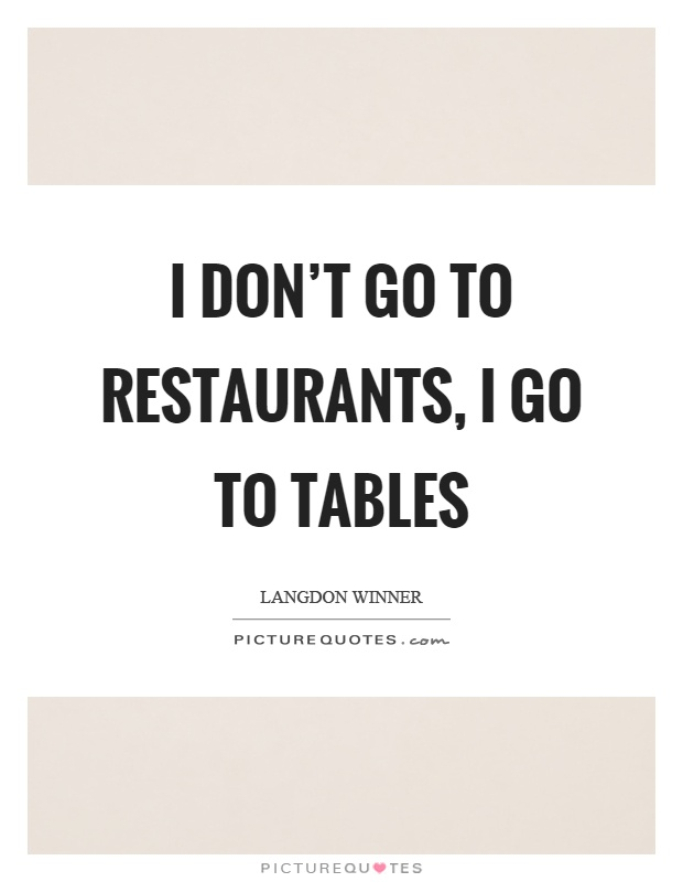 Tables Quotes Tables Sayings Tables Picture Quotes : i dont go to restaurants i go to tables quote 1 from www.picturequotes.com size 620 x 800 jpeg 54kB