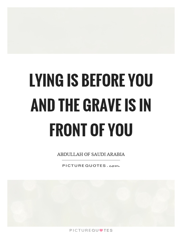 Lying is before you and the grave is in front of you Picture Quote #1
