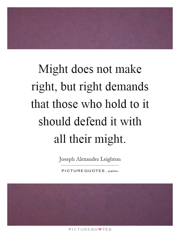 Might does not make right, but right demands that those who hold to it should defend it with all their might Picture Quote #1