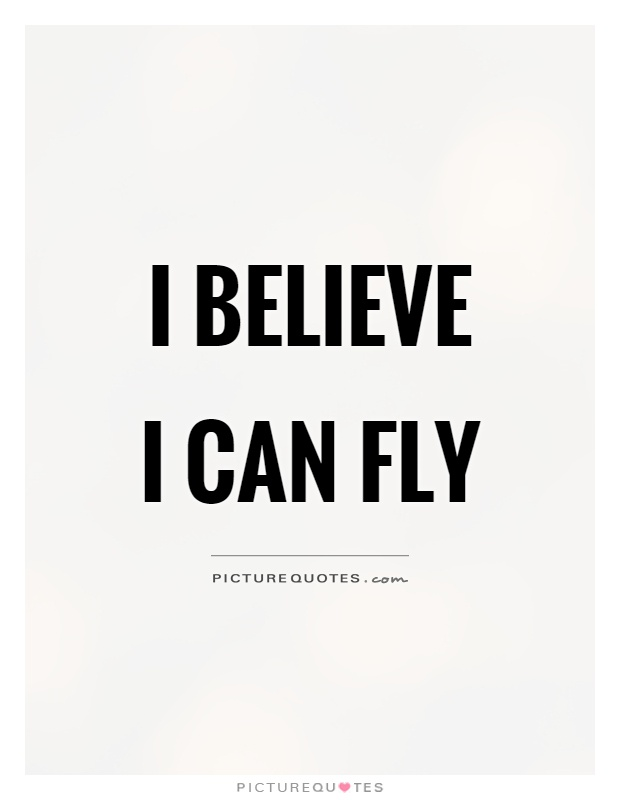 I believe I can fly Picture Quote #1