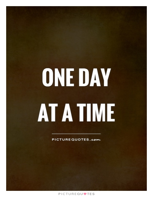 One day at a time Picture Quote #1