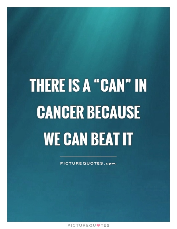 "There is a ""can"" in cancer because we can beat it Picture Quote #1"