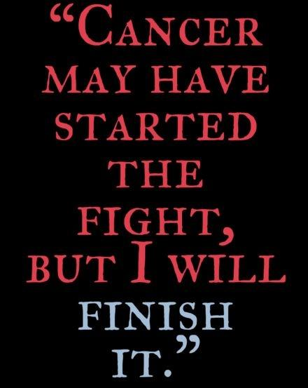 Cancer may have started the fight, but I will finish it Picture Quote #1