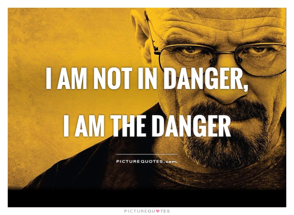 I am not in danger, I am the danger Picture Quote #1