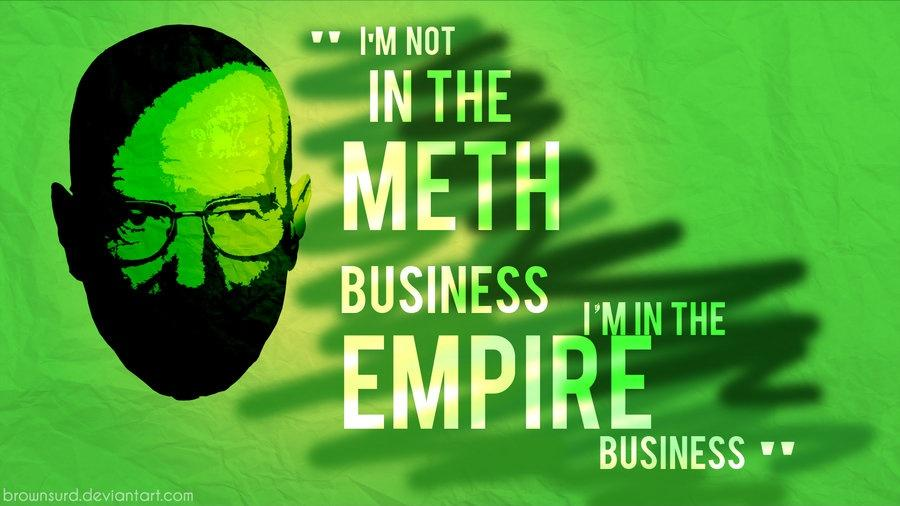 I'm not in the meth business, I'm in the empire business Picture Quote #1