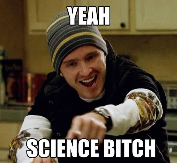 Yeah. Science, bitch Picture Quote #1