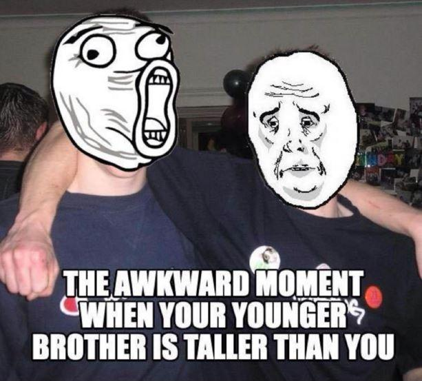 The awkward moment when your younger brother is taller than you Picture Quote #1