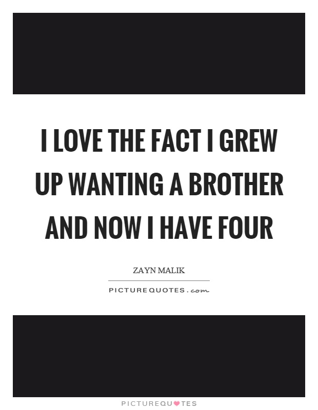 I love the fact I grew up wanting a brother and now I have four Picture Quote #1