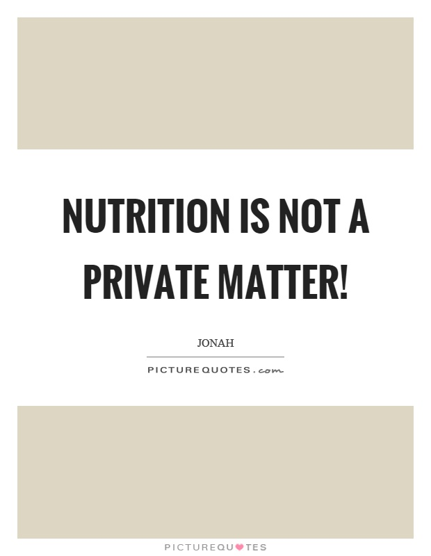 Nutrition is not a private matter! Picture Quote #1